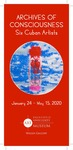 Archives of Consciousness: Six Cuban Artists Rack Card by Fairfield University Art Museum