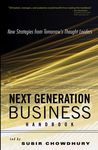 Next Generation Business Handbook: New Strategies from Tomorrow's Thought Leaders by Subir Chowdhury and Donald E. Gibson