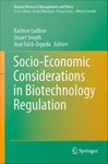 Socio-economic Considerations in Biotechnology Regulation by Karinne Ludlow, Stuart J. Smyth, Jose Falck-Zepeda, and Debra M. Strauss