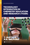 Technology Integration in Chemistry Education and Research (TICER) by Tanya Gupta, Robert E. Belford, and Aaron R. Van Dyke