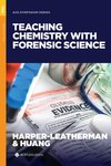 Teaching Chemistry with Forensic Science by Amanda S. Harper-Leatherman, Ling Huang, and Linda Roney