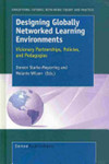 Designing Globally Networked Learning Environments: Visionary Partnerships, Policies, and Pedagogies by Doreen Starke-Meyerring, Melanie Wilson, Robbin D. Crabtree, David Alan Sapp, Jose Alfonso Malespin, and Gonzalo Norori