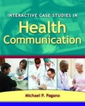Interactive Case Studies in Health Communication by Michael P. Pagano