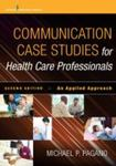 Communication case studies for health care professionals : an applied approach, 2nd edition by Michael P. Pagano