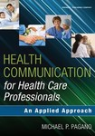 Health Communication for Health Care Professionals: An Applied Approach by Michael P. Pagano