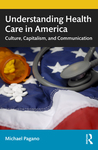 Understanding Health Care in America: Culture, Capitalism, and Communication