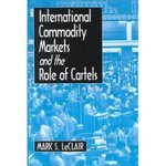 International Commodity Markets and the Role of Cartels by Mark Leclair