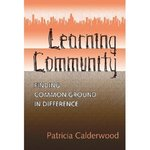 Learning community: finding common ground in difference by Patricia E. Calderwood
