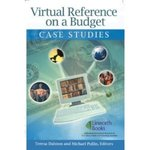 Virtual Reference on a Budget: Case Studies by Teresa Dalston, Michael Pullin, Gayle Bogel, S. Bomar, S. Creel, and L. Swarlis