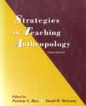 Strategies in Teaching Anthropology - 3rd Edition by Patricia Rice, David W. McCurdy, and Anne E. Campbell