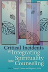 Critical Incidents in Integrating Spirituality Into Counseling by Tracey Robert and Virginia Kelly
