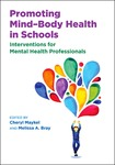 Promoting Mind–Body Health in Schools: Interventions for Mental Health Professionals by Melissa A. Bray, Cheryl Maykel, and Paula Gill Lopez