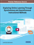 Exploring Online Learning Through Synchronous and Asynchronous Instructional Methods by Cynthia Mary Sistek-Chandler and Joshua C. Elliott