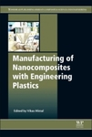 Manufacturing of Nanocomposites with Engineering Plastics by Vikas Mittal, Sriharsha Srinivas Sundarram, Y. H. Kim, and W. Li