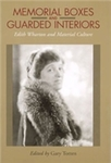 Memorial Boxes and Guarded Interiors: Edith Wharton and Material Culture by Gary Totten and Emily J. Orlando