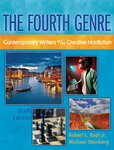 The Fourth Genre : Contemporary Writers of/on Creative Nonfiction, 6th ed. by Robert Root, Michael Steinberg, and Sonya Huber