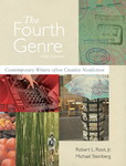 The Fourth Genre: Contemporary Writers of/on Creative Nonfiction, 5th ed. by Robert Root, Michael Steinberg, and Sonya Huber