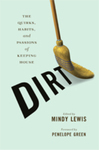 Dirt: The Quirks, Habits, and Passions of Keeping House by Mindy Lewis and Sonya Huber