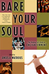 Bare Your Soul: The Thinking Girl's Guide to Enlightenment by Angela Watrous and Sonya Huber