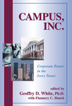 Campus, Inc.: Corporate Power in the Ivory Tower by Geoff White and Sonya Huber