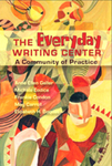 The Everyday Writing Center: A Community of Practice by Anne E. Geller, Michele Eodice, Frankie Condon, Meg Carroll, and Elizabeth H. Boquet