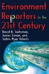 Environment Reporters in the 21st Century by David B. Sachsman, James Simon, and JoAnn Meyer Valenti