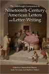 The Edinburgh Companion to Nineteenth-Century American Letters and Letter-Writing by Celeste-Marie Bernier, Judie Newman, Matthew Pethers, and Elizabeth A. Petrino