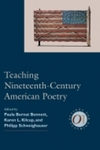 Teaching Nineteenth-Century American Poetry (Options for Teaching) by Paula Bernat Bennett, Karen L. Kilcup, Philipp Schwieghauser, and Elizabeth A. Petrino