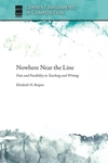 Nowhere Near the Line: Pain and Possibility in Teaching and Writing by Elizabeth H. Boquet