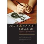 Jesuit and Feminist Education: Intersections in Teaching and Learning in the Twenty-First Century