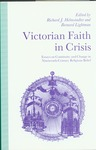 Victorian faith in crisis : essays on continuity and change in nineteenth-century belief by Richard J. Helmstadter, Bernard Lightman, and Jeffrey P. von Arx S.J.