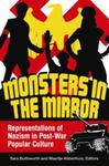 Monsters in the Mirror: Representations of Nazism in Post-War Popular Culture by Maartje Abbenhuis, Sara Buttsworth, and Gavriel D. Rosenfeld