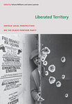 Liberated Territory: Untold Local Perspectives on the Black Panther Party. by Yohuru Williams and Jama Lazerow