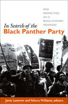 In Search of the Black Panther Party: New Perspectives on a Revolutionary Movement by Yohuru Williams and Jama Lazerow