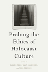 Probing the Ethics of Holocaust Culture by Wulf Kansteiner, Todd Presner, Claudio Fogu, and Gavriel D. Rosenfeld