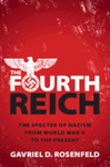The Fourth Reich: The Specter of Nazism from World War II to the Present by Gavriel D. Rosenfeld