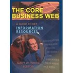 The Core Business Web: A Guide to Key Information Resources by Gary W. White, Meg Tulloch, and Brent A. Mai