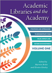 Academic Libraries and the Academy: Strategies and Approaches to Demonstrate Your Value, Impact, and Return on Investment, Volume 1 by Jacalyn A. Kremer and Robert Hoyt