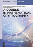 A course in mathematical cryptography by Gilbert Baumslag, Benjamin Fine, Martin Kreuzer, and Gerhard Rosenberger