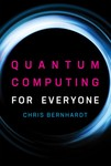 Quantum Computing for Everyone by Christopher R. Bernhardt