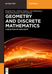 Geometry and Discrete Mathematics: A Selection of Highlights by Benjamin Fine, Anthony Gaglione, Anja Moldenhauer, Gerhard Rosenberger, and Dennis Spellman