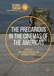 The Precariousness in the Cinemas of the Americas by Constanza Burucúa, Carolina Sitnisky, and Michelle Leigh Farrell