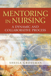 Mentoring in nursing: A dynamic and collaborative process. 2nd ed. by Sheila Carey Grossman
