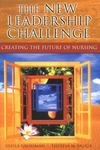 The new leadership challenge: Creating the future of nursing. 1st ed. by Sheila Grossman and Theresa M. Valiga