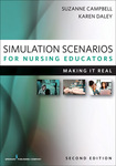Simulation Scenarios for Nurse Educators: Making it REAL, 2nd ed. by Suzanne H. Campbell, Karen Daley, and Sheila Grossman