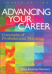 Advancing your Career: Concepts of Professional Nursing, 4th ed. by Rose Kearney Nunnery, Theresa M. Valiga, and Sheila Grossman