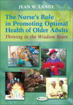 The Nurse's Role in Promoting Optimal Health of Older Adults: Thriving in the Wisdom Years by Jean Lange and Diana Mager
