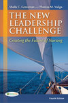 The New Leadership Challenge: Creating the Future of Nursing. 4th edition by Sheila Grossman and Theresa M. Valiga