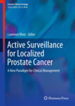 Active Surveillance for Localized Prostate Cancer: A New Paradigm for Clinical Management (Current Clinical Urology) by Laurence Klotz and Meredith Wallace Kazer