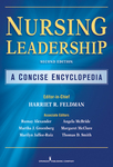Nursing Leadership: A Concise Encyclopedia, Second Edition by Harriet R. Feldman, Meredith Wallace Kazer, and Joyce J. Fitzpatrick